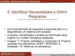 Uma boa definição de requisitos é essencial para vir a disponibilizar um sistema com sucesso.