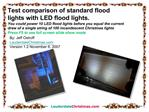 Test comparison of standard flood lights with LED flood lights. You could power 10 LED flood lights before you equal the