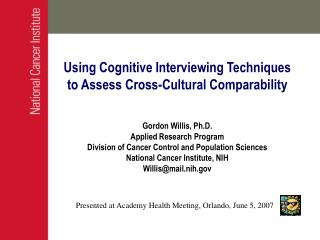 Using Cognitive Interviewing Techniques to Assess Cross-Cultural Comparability   Gordon Willis, Ph.D. Applied Research P