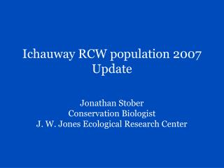 Jonathan Stober  Conservation Biologist  J. W. Jones Ecological Research Center