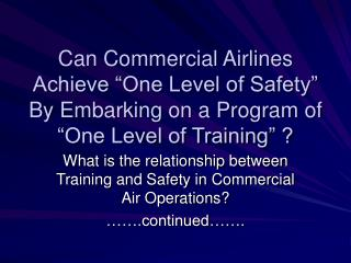 What is the relationship between Training and Safety in Commercial Air Operations? …….continued…….