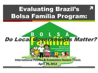 Evaluating Brazil's  Bolsa Família Program: