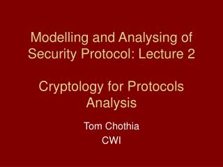 Modelling and Analysing of Security Protocol: Lecture 2 Cryptology for Protocols Analysis