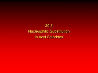 20.3 Nucleophilic Substitution in Acyl Chlorides