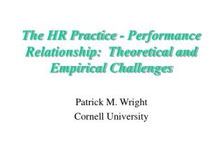 The HR Practice - Performance Relationship:  Theoretical and Empirical Challenges