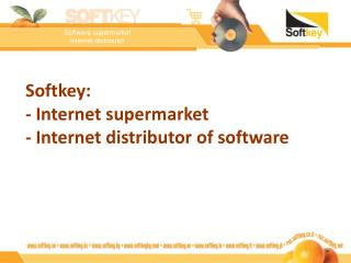 Softkey: -  I nternet supermarket  -  I nternet distributor of software