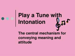 Play a Tune with Intonation