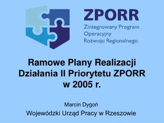 Ramowe Plany Realizacji Działania II Priorytetu ZPORR  w 2005 r.
