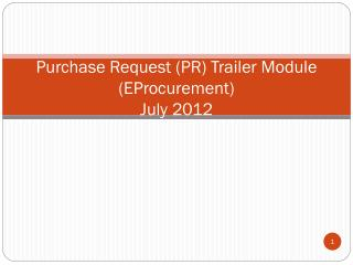 Purchase Request (PR) Trailer Module (EProcurement) July 2012