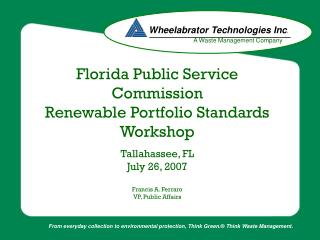 Florida Public Service Commission Renewable Portfolio Standards Workshop  Tallahassee, FL July 26, 2007  Francis A. Ferr