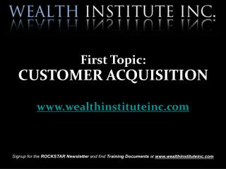 Signup for the  ROCKSTAR Newsletter  and find  Training Documents  at  wealthinstituteinc