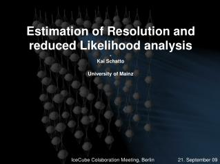 Estimation of Resolution and reduced Likelihood analysis - Kai Schatto University of Mainz