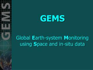 GEMS Global  E arth-system  M onitoring  using  S pace and in-situ data