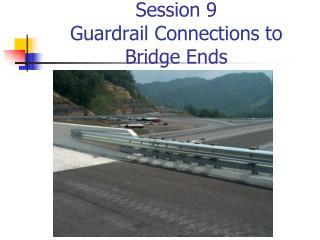 Session 9 Guardrail Connections to Bridge Ends