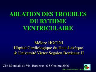 ABLATION DES TROUBLES  DU RYTHME VENTRICULAIRE