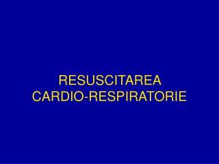 RESUSCITAREA  CARDIO-RESPIRATORIE