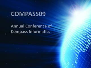 COMPASS09 Annual Conference of  Compass Informatics
