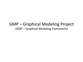 GMP – Graphical Modeling Project (GMF – Graphical Modeling Framework)