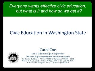 Civic Education in Washington State Carol Coe Social Studies Program Supervisor