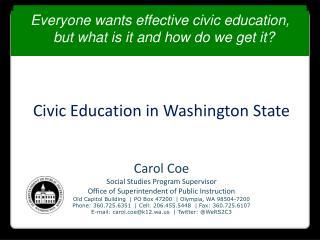 Civic Education in Washington State Carol Coe Social Studies Program Supervisor
