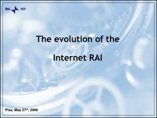 The evolution of the  Internet RAI