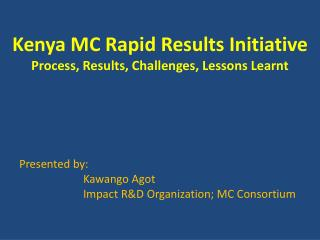 Kenya MC Rapid Results Initiative Process, Results, Challenges, Lessons Learnt