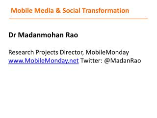 Dr Madanmohan Rao  Research Projects Director, MobileMonday