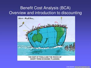 Benefit Cost Analysis (BCA)  Overview and introduction to discounting
