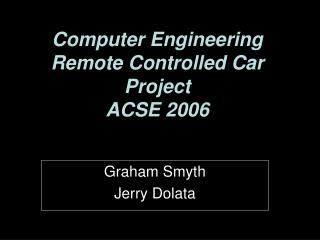 Computer Engineering Remote Controlled Car Project ACSE 2006