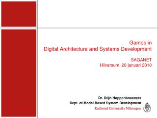 Games in  Digital Architecture and Systems Development SAGANET Hilversum, 20 januari 2010