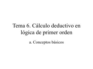 Tema 6. Cálculo deductivo en lógica de primer orden