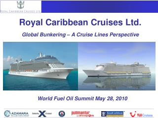 Royal Caribbean Cruises Ltd. Global Bunkering – A Cruise Lines Perspective