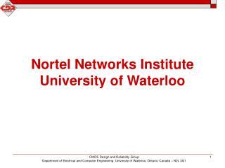 Nortel Networks Institute University of Waterloo