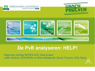 De PvB analyseren: HELP! Regionale startdag WURKS-AOC Raad project