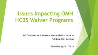 Issues Impacting OMH HCBS Waiver Programs