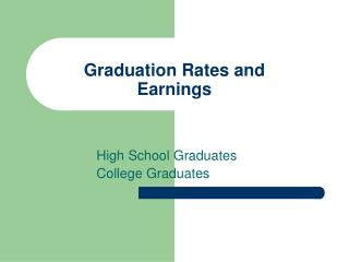 Graduation Rates and Earnings