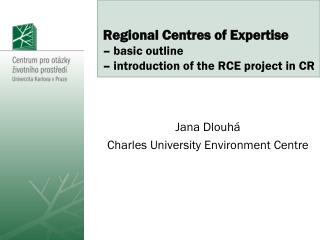 Regional Centres of Expertise –  b asic outline –  introduction of the RCE project in CR