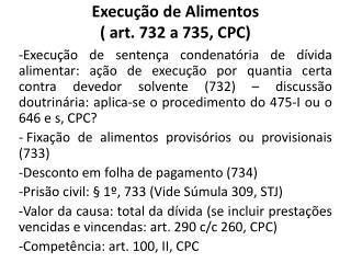Execução de Alimentos  ( art. 732 a 735, CPC)