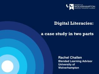 Digital Literacies:  a case study in two parts