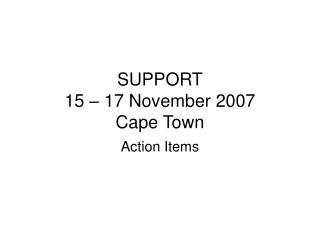 SUPPORT 15 – 17 November 2007 Cape Town