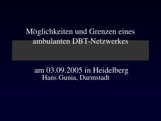 Möglichkeiten und Grenzen eines ambulanten DBT-Netzwerkes   am 03.09.2005 in Heidelberg
