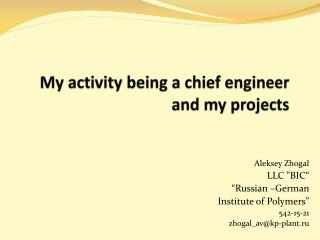 My activity being a chief engineer and my projects