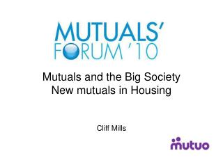 Mutuals and the Big Society New mutuals in Housing