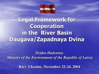 Legal Framework for Cooperation  in the  River Basin  Daugava/Zapadnaya Dvina