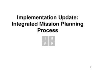 Implementation Update:  Integrated Mission Planning Process