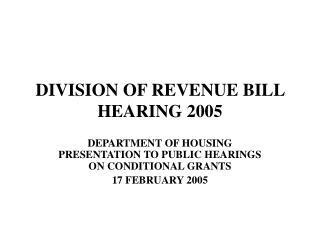 DIVISION OF REVENUE BILL HEARING 2005