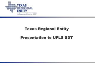 Texas Regional Entity  Presentation to UFLS SDT
