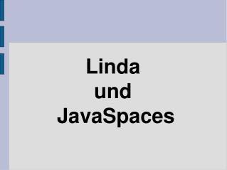 Linda und  JavaSpaces