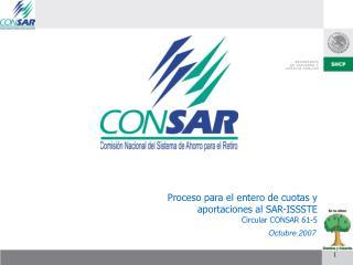 Proceso para el entero de cuotas y  aportaciones al SAR-ISSSTE Circular CONSAR 61-5