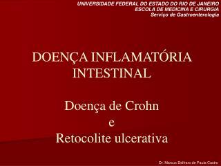 DOENÇA INFLAMATÓRIA INTESTINAL Doença de Crohn  e Retocolite ulcerativa